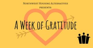 Northwest Housing Alternatives presents: A Week of Gratitude with a heart with an arrow through it in the background