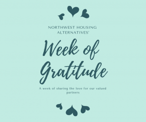 Northwest Housing Alternatives' Week of Gratitude. A week of sharing the love for our valued partners